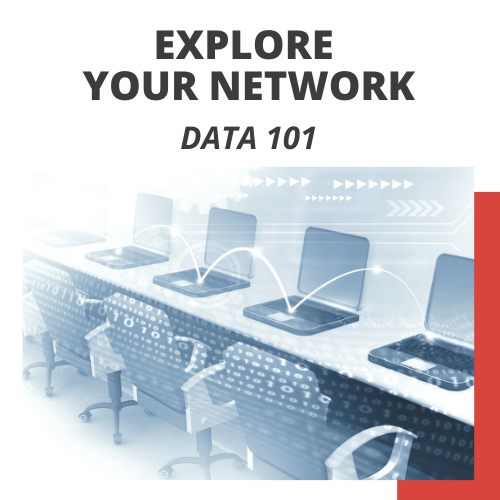 Explore Your Network - Data 101